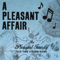 The Pleasant Family Old Time String Band | A Pleasant Affair