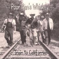 Poor Man's Whiskey | Train to California