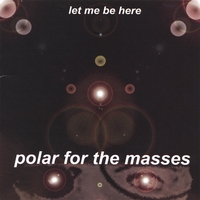 Polar For The Masses | Let Me Be Here