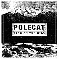 Polecat | Fire on the Hill