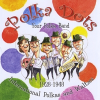 Polka Dots Polka Band | International Polkas and Waltzes 1928 - 1948