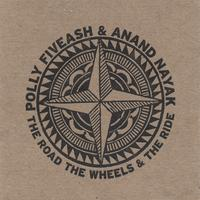 Polly Fiveash & Anand Nayak | The Road The Wheels & The Ride