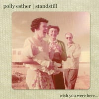 Polly Esther / Standstill | Wish You Were Here...
