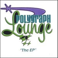 POLYGRAPH LOUNGE: The EP