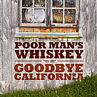 Poor Man's Whiskey | Goodbye California