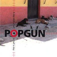 Popgun | A Day and a Half in Half a Day