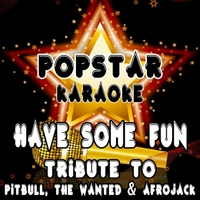 Popstar Karaoke | Have Some Fun (Tribute to Pitbull, the Wanted & Afrojack)