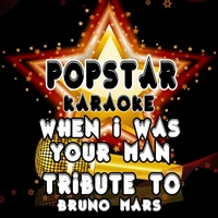 Popstar Karaoke | When I Was Your Man (Tribute to Bruno Mars)