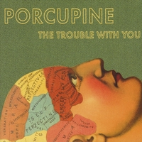 Porcupine | The Trouble With You