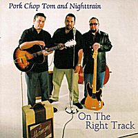 Pork Chop Tom & Nighttrain | On the Right Track
