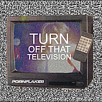 Pornflakes | Turn Off That Television