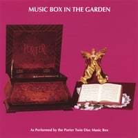Porter Music Box Co. | Music Box In The Garden