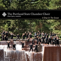 Portland State Chamber Choir | A Drop in the Ocean