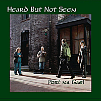 Port na Gael | Heard But Not Seen