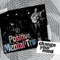 Positive Mental Trip | Change Your Mind