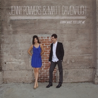 Jenny Powers & Matt Cavenaugh | Gonna Make You Love Me