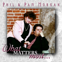 Phil & Pam Morgan | What Matters Most