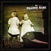 The Prairie Acre | Who'll Rock the Cradle?
