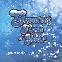 Praise-Apella | Greatest Time of Year