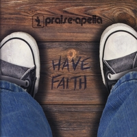 Praise-Apella | Have Faith
