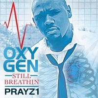 Prayz1 | Oxygen: Still Breathin'