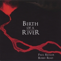 Paul Reisler and Bobby Read | Birth of a River
