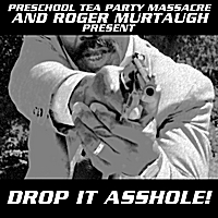 Preschool Tea Party Massacre | Drop It Asshole! (Preschool Tea Party Massacre and Roger Murtaugh Presents)
