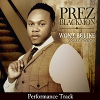 Prez Blackmon | Won't Be Like This Always (Performance Track Edition)