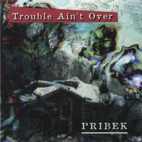 Pribek | Trouble Ain't Over