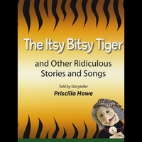 Priscilla Howe | The Itsy Bitsy Tiger and Other Ridiculous Stories and Songs