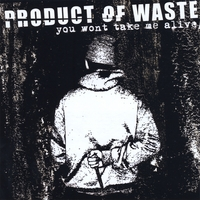 Product Of Waste | You Won't Take Me Alive