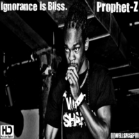 Prophet-Z | Ignorance Is Bliss
