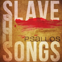 Psallos | Slave Songs