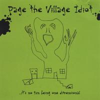Page The Village Idiot | It's No Fun Being One Dimensional