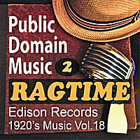 Public Domain Music | Thomas Edison Records: Ragtime Songs 2 (1920s Music, Vol.18)