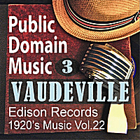 Public Domain Music | Thomas Edison Records: Vaudeville Songs 3 (1920s Music, Vol.22)