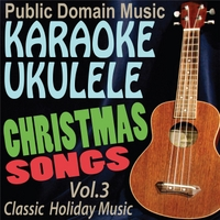 Public Domain Music | Karaoke Ukulele Christmas Songs: Classic Holiday Music, Vol.3