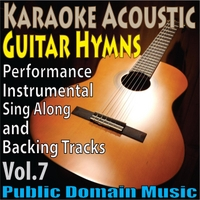 Public Domain Music | Karaoke Acoustic Guitar Hymns: Performance, Instrumental, Sing Along and Backing Tracks, Vol.7