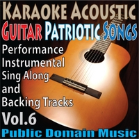 Public Domain Music | Karaoke Acoustic: Guitar Patriotic Songs: Performance, Instrumental, Sing Along and Backing Tracks, Vol. 6