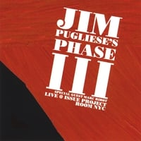Jim Pugliese | Jim Pugliese's Phase III - Live at Issue Project Room NYC