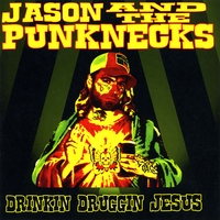 Jason and the Punknecks | Drinkin Druggin Jesus