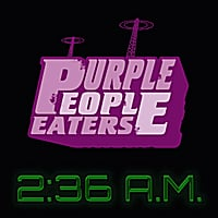 Purple People Eaters | 2:36 A.M.