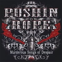 Pushin Rope | Murderous Songs Of Despair