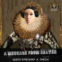 Queen Rosemary A. Omeda | A Message from Heaven
