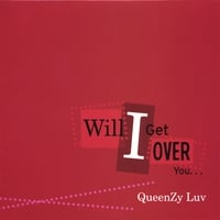 Queenzy Luv | Will I Get Over You...