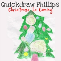 Quickdraw Phillips | Christmas Is Coming