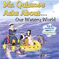Quizzenkids Productions | Mr. Quizmee Asks About...Our Watery World