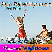 Rachael Meddows | Pain Relief Hypnosis: A Natural Treatment for Pain, Feel Better, Guided Meditation, Self Help