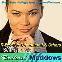 Rachael Meddows | R-E-S-P-E-C-T Yourself & Others Self-Hypnosis: Binaural Beats Solfeggio Tones Positive Affirmations