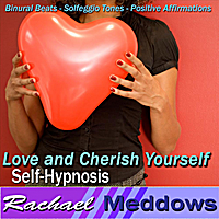 Rachael Meddows | Love and Cherish Yourself Self-Hypnosis: Binaural Beats Solfeggio Tones Positive Affirmations